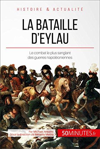 La bataille d'Eylau: Le combat le plus sanglant des guerres napoléoniennes (Grandes Batailles t. 24)