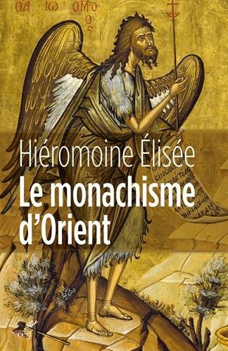 Le monachisme d'orient : Figures, doctrines, lieux, histoire