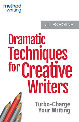Dramatic Techniques for Creative Writers: Turbo-Charge Your Writing (Method Writing Book 2