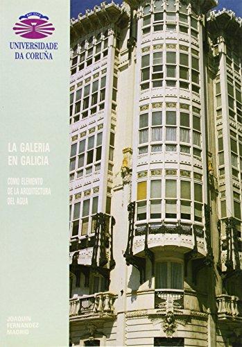 La Galería en Galicia: Como elemento de la arquitectura del agua (Monografías)