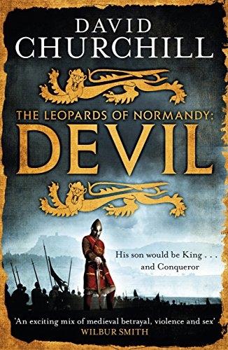 Devil (Leopards of Normandy 1): A vivid historical blockbuster of power, intrigue and action (The Leopards of Normandy) (English Edition) por David Churchill