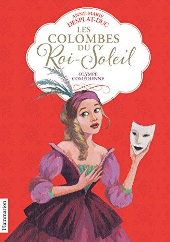 Les Colombes du Roi-Soleil (9) : Olympe comédienne