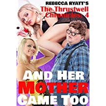And Her Mother Came Too: MILF, threesome, taboo (The Thrustwell Chronicles Book 4)