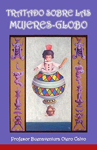 Tratado sobre las mujeres-globo: Profesor Buenaventura Otero Calvo (Misterio de las mujeres-globo nº 1) por Fernando Figueroa Saavedra