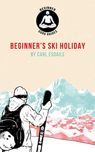 Beginner's Ski Holiday: A Beginner Guru Guide (English Edition) por Carl Esdaile
