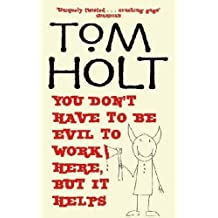 You Don't Have To Be Evil To Work Here, But It Helps by Tom Holt (2006-11-02)