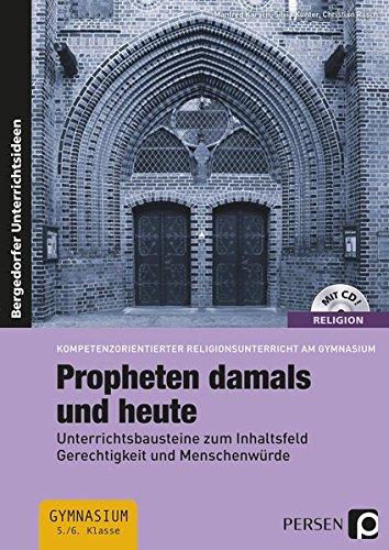 Propheten damals und heute: Unterrichtsbausteine zum Inhaltsfeld Gerechtigkeit und Menschenwürde (5. und 6. Klasse) (Religion kompetenzorientiert - Gymnasium)