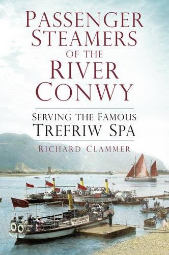 Price comparison product image Passenger Steamers of the River Conwy: Serving the Famous Trefriw Spa