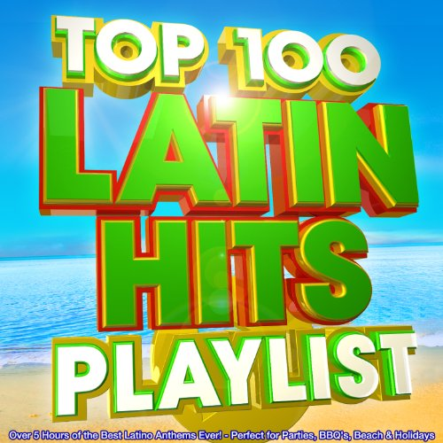 Top 100 Latin Hits Playlist - Over 5 Hours of the Best Latino Anthems Ever! - Perfect for Parties, Bbq's, Beach & Holidays -
