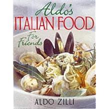 Aldo's Italian Food for Friends by Aldo Zilli (1998-05-01)