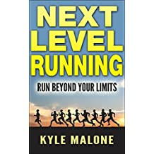 Next Level Running: Run Beyond Your Limits (The Runners Guide Book 3) (English Edition)