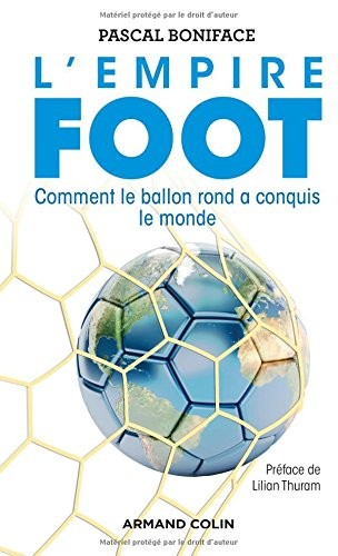 L'Empire Foot - Comment le ballon rond a conquis le monde