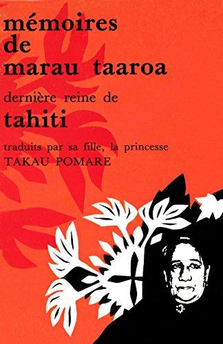 Mémoires de Marau Taaroa, dernière reine de Tahiti: Traduit par sa fille, la princesse Ariimanihinihi Takau Pomare par Ariimanihinihi Takau Pomare