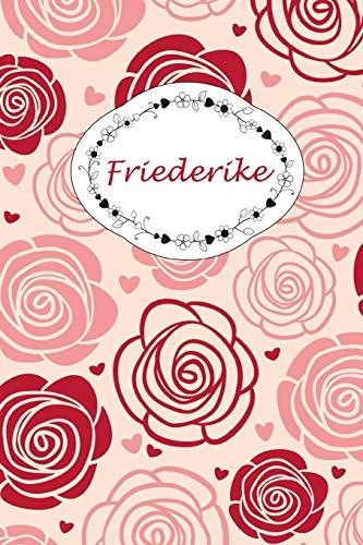 Friederike: Personalisiertes Notizbuch / 150 Seiten / Punktraster / DIN A5+ (15,24 x 22,86 cm) / Rosen Cover Design