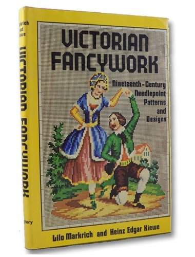 Victorian Fancywork: Nineteenth-Century Needlepoint Patterns and Designs by Lilo Markrich (1974-08-02) -