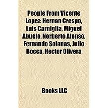 People from Vicente Lopez: Hernan Crespo, Luis Carniglia, Miguel Abuelo, Norberto Alonso, Fernando Solanas, Julio Bocca, Hector Olivera