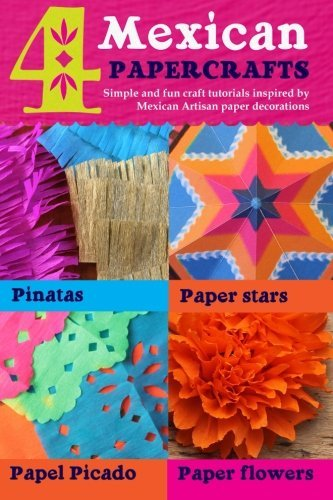 4 Mexican paper crafts: Simple and fun craft tutorials inspired by Mexican Artisan paper decorations: Pinatas, paper stars, papel picado and paper flowers (Happythought paper craft) (Volume 1) by Ellen Deakin (2014-08-01)