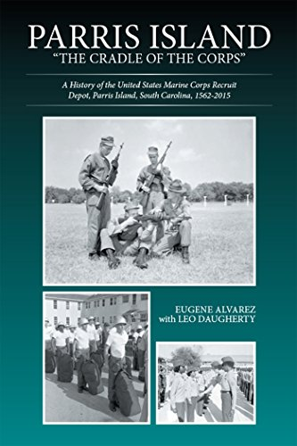 Parris Island:The Cradle of the Corps: A History of the United States Marine Corps Recruit Depot, Parris Island, South Carolina, 1562-2015 (English Edition)