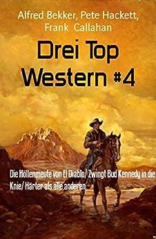 Drei Top Western #4: Die Höllenmeute von El Diablo/ Zwingt Bud Kennedy in die Knie/ Härter als alle anderen