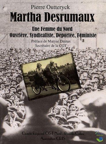 Martha Desrumaux : Une femme du Nord, ouvrière, syndicaliste, déportée, féministe