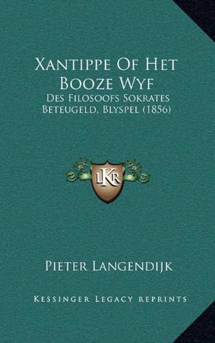 Xantippe of Het Booze Wyf: Des Filosoofs Sokrates Beteugeld, Blyspel (1856)