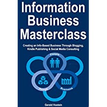 Information Business Masterclass: Creating an Info-Based Business Through Blogging, Kindle Publishing & Social Media Consulting (English Edition)