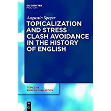Topicalization and Stress Clash Avoidance in the History of English (Topics in English Linguistics [TiEL], Band 69)