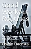 Good Workout Routines: For Beginners Or The More Advance (The Fit Journey Book 1)