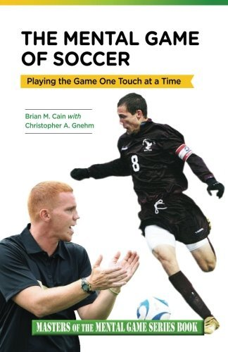 The Mental Game of Soccer: Playing the Game One Touch at a Time (Masters of The Mental Game Series Book) (Volume 14) by Mr. Brian M. Cain (2014-06-20)