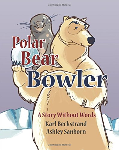 Polar Bear Bowler: A Story Without Words: Volume 1 (Stories Without Words) por Karl Beckstrand