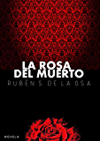 La rosa del muerto (Spanish Edition)