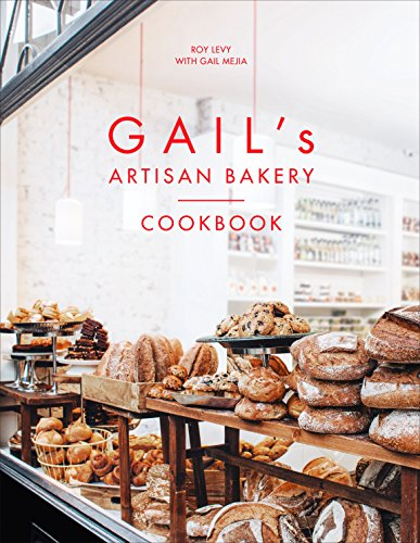 Gail's Artisan Bakery Cookbook (Food For Life Baking Company)
