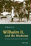 Wilhelm II. und die Moderne: Der Kaiser und die technisch-industrielle Welt - Wolfgang König