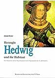 Herzogin Hedwig und ihr Hofstaat: Das Alltagsleben auf der Burg Burghausen nach Originalquellen des 15. Jahrhunderts (Bu