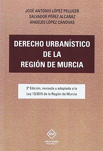 Derecho urbanístico de la Región de Murcia revisada y adaptada a la Ley 13/2015 de la Región de Murcia