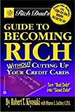 Rich Dad's Guide to Becoming Rich...Without Cutting Up Your Credit Cards by Robert T. Kiyosaki (2003-12-01)
