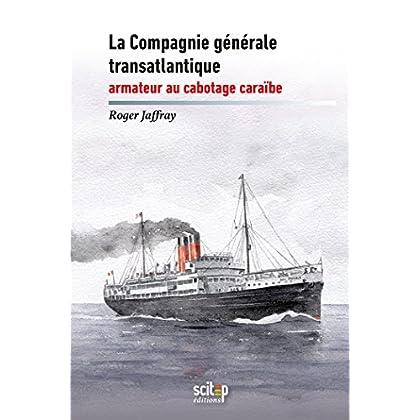 La compagnie générale transatlantique, armateur au cabotage caraïbe (Documents)