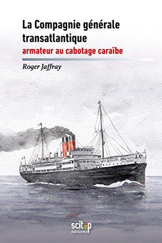 La compagnie générale transatlantique, armateur au cabotage caraïbe (Documents) par Roger Jaffray