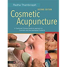 Cosmetic Acupuncture: A Traditional Chinese Medicine Approach to Cosmetic and Dermatological Problems