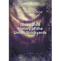 Illustrated History of the Union (Union Stockyards)