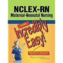 NCLEX-RN® Maternal-Neonatal Nursing Made Incredibly Easy!