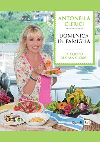 Domenica in famiglia: Le migliori ricette de La cucina di Casa Clerici