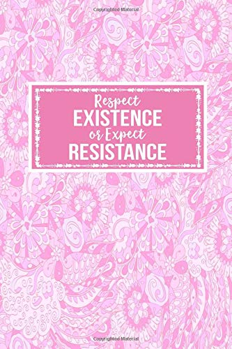 Respect Existence Or Expect Resistance: Gift Journal Notebook for Activists Womens Human Rights