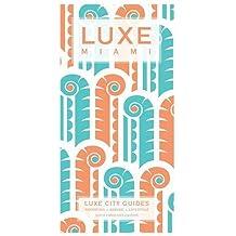 Miami Luxe City Guide, 8th edition (Luxe Miami)