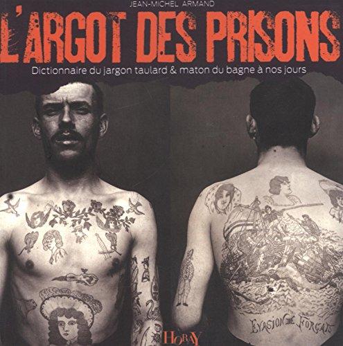 L'Argot des prisons : Dictionnaire du jargon taulard & maton du bagne  nos jours