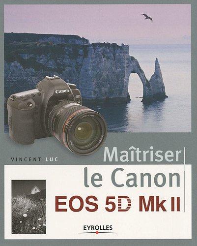 Maîtriser le Canon EOS 5D Mk II par Vincent Luc