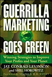 Guerrilla Marketing Goes Green: Winning Strategies to Improve Your Profits and Your Planet