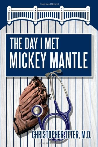 The Day I Met Mickey Mantle by M.D., Christopher Teter (2011-07-22)