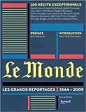 Le Monde : Les grands reportages 1944-2009