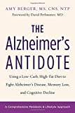 The Alzheimer's Antidote: Using a Low-Carb, High-Fat Diet to Fight Alzheimer s Disease, Memory Loss, and Cognitive Decline